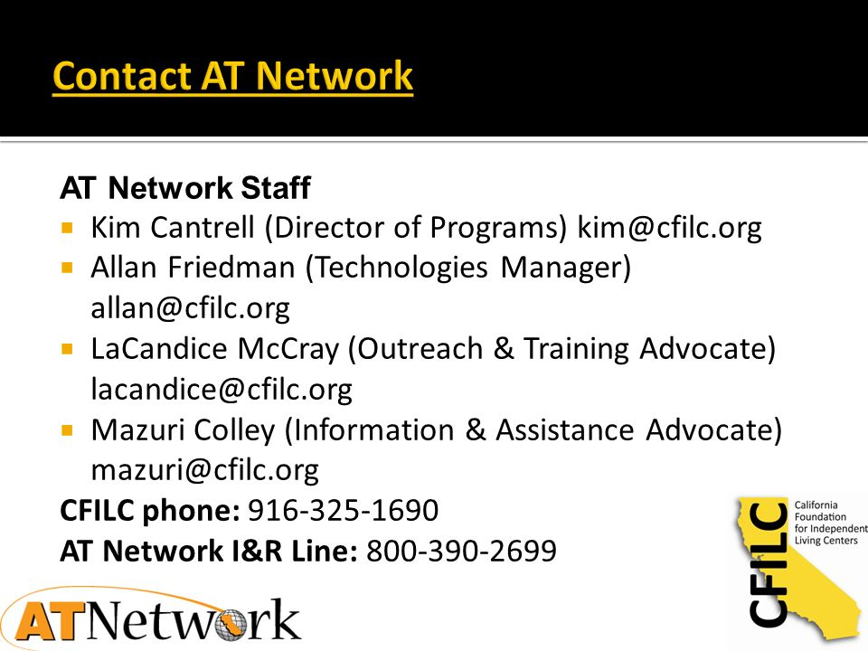 AT Network Staff Kim Cantrell (Director of Programs) kim@cfilc.org Allan Friedman (Technologies Manager) allan@cfilc.org LaCandice McCray (Outreach &