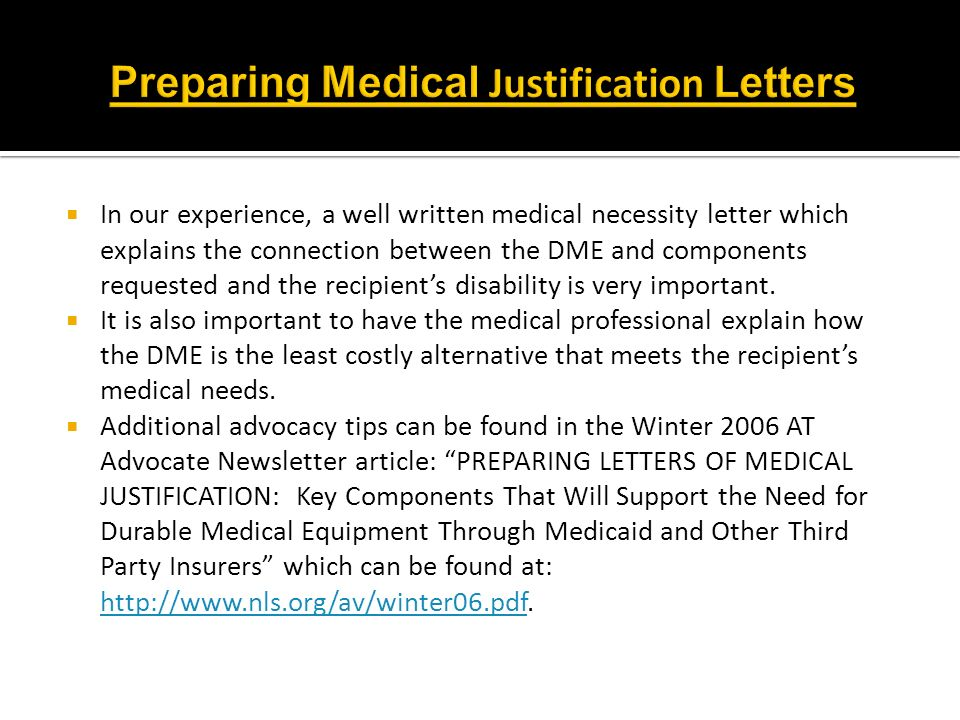 In our experience, a well written medical necessity letter which explains the connection between the DME and components requested and the recipients d