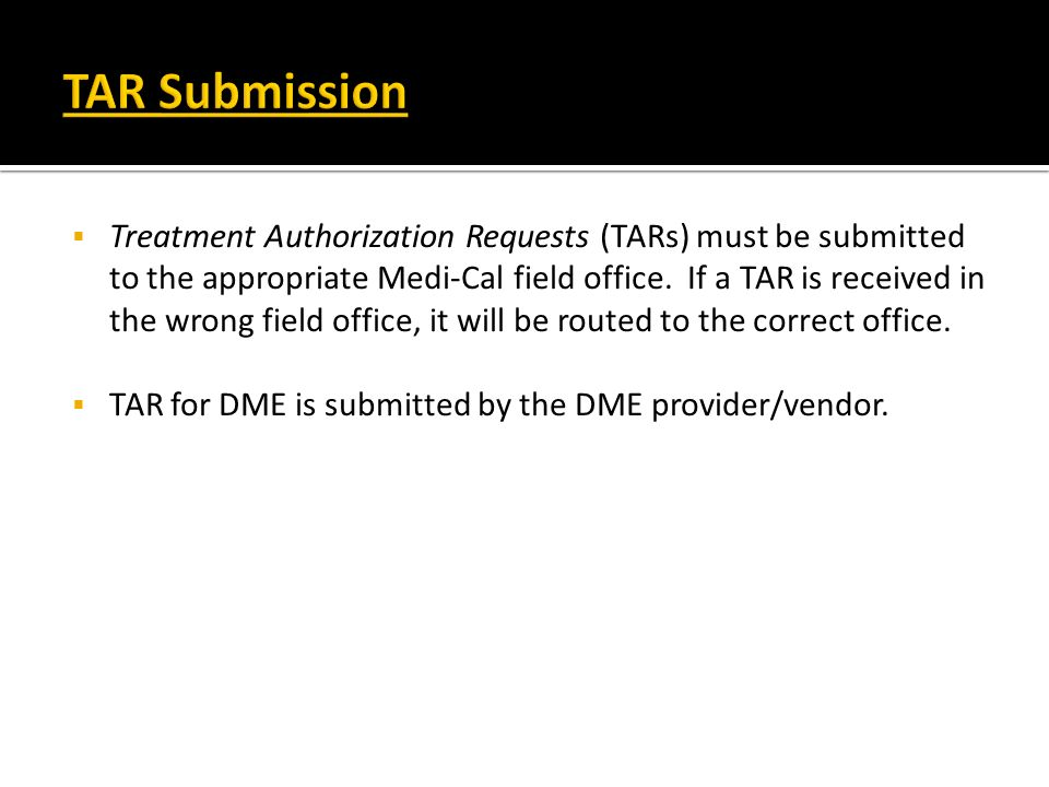 Treatment Authorization Requests (TARs) must be submitted to the appropriate Medi-Cal field office. If a TAR is received in the wrong field office, it