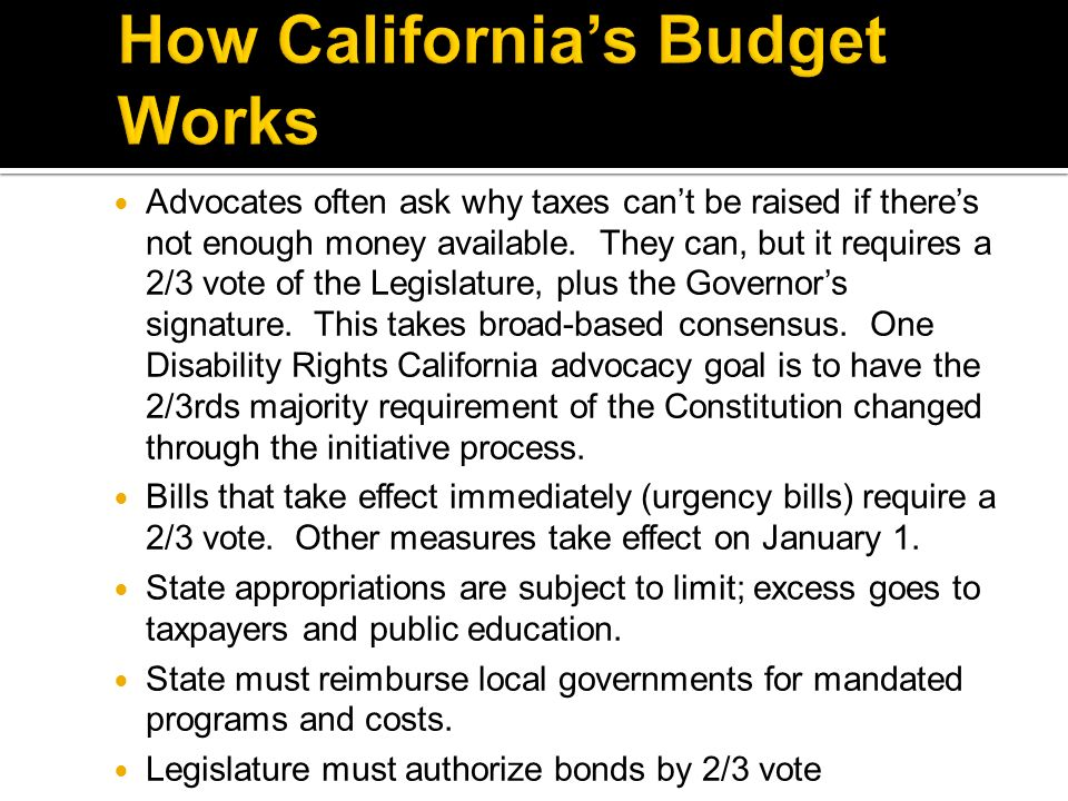 Advocates often ask why taxes cant be raised if theres not enough money available. They can, but it requires a 2/3 vote of the Legislature, plus the G