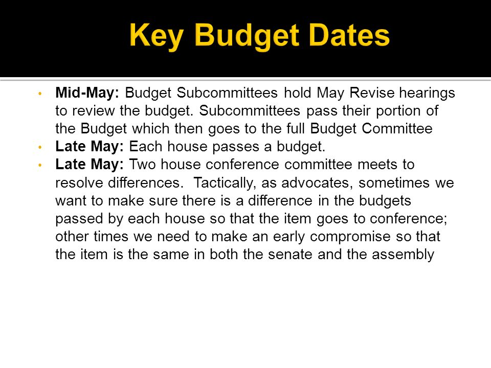 Mid-May: Budget Subcommittees hold May Revise hearings to review the budget.
