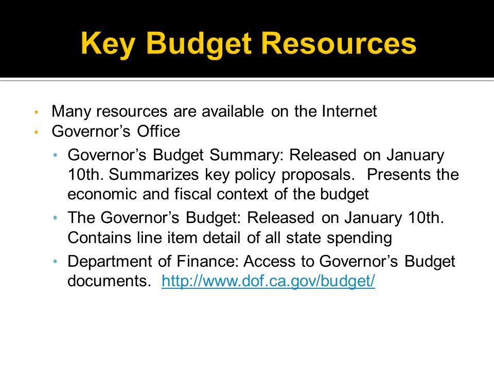 Many resources are available on the Internet Governors Office Governors Budget Summary: Released on January 10th.
