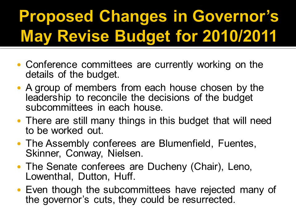 Conference committees are currently working on the details of the budget. A group of members from each house chosen by the leadership to reconcile the