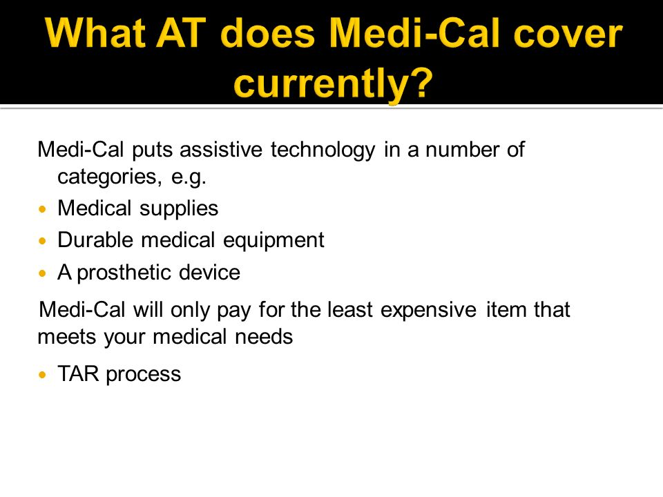 Medi-Cal puts assistive technology in a number of categories, e.g.