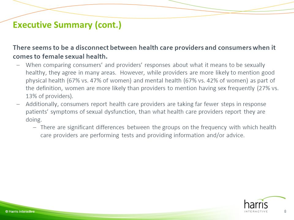 Executive Summary (cont.) © Harris Interactive 8 There seems to be a disconnect between health care providers and consumers when it comes to female sexual health.