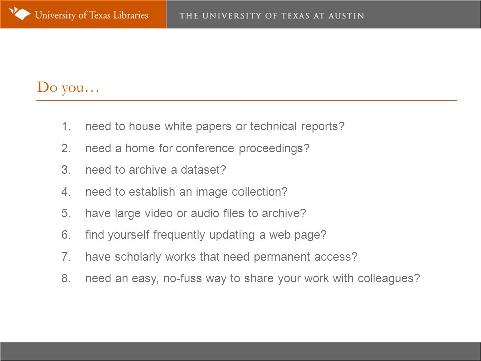 Do you… 1. need to house white papers or technical reports.