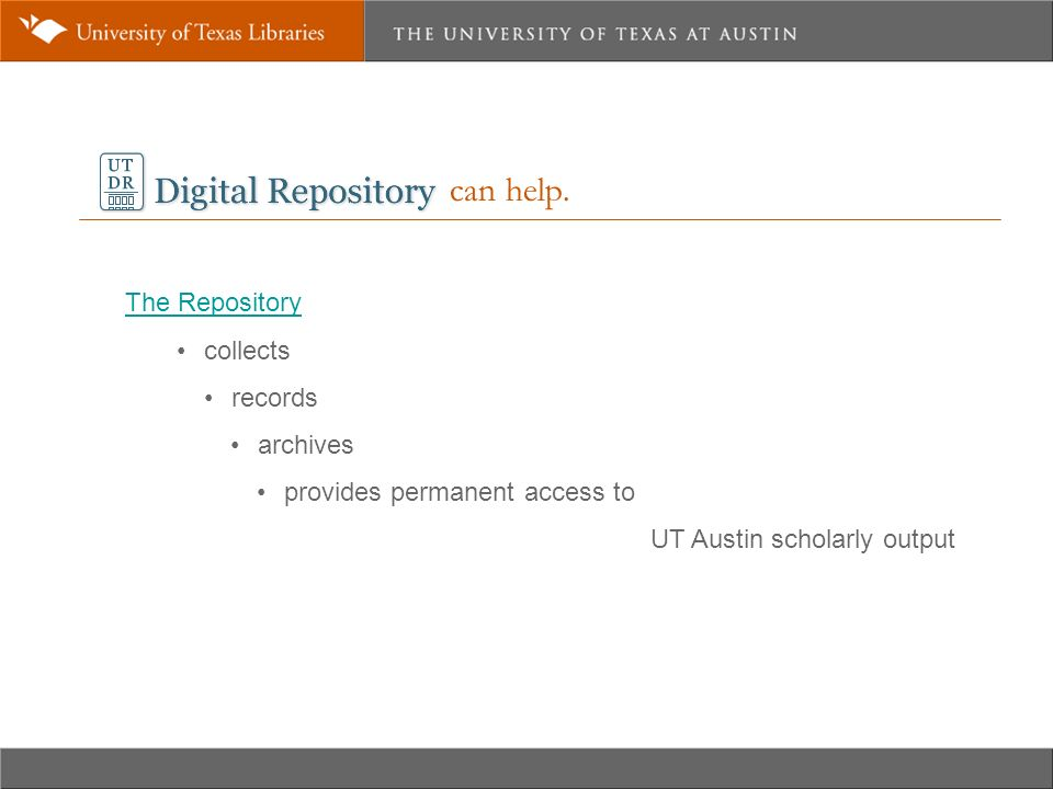 can help. The Repository collects records archives provides permanent access to UT Austin scholarly output