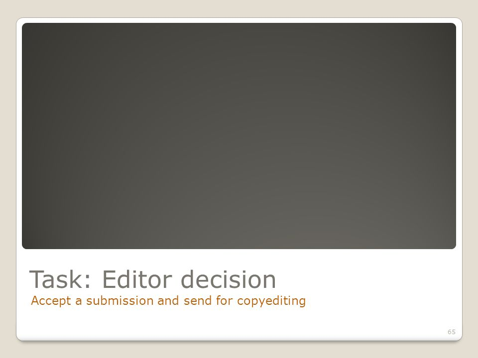 Task: Editor decision Accept a submission and send for copyediting 65