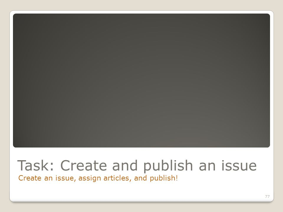 Task: Create and publish an issue Create an issue, assign articles, and publish! 77