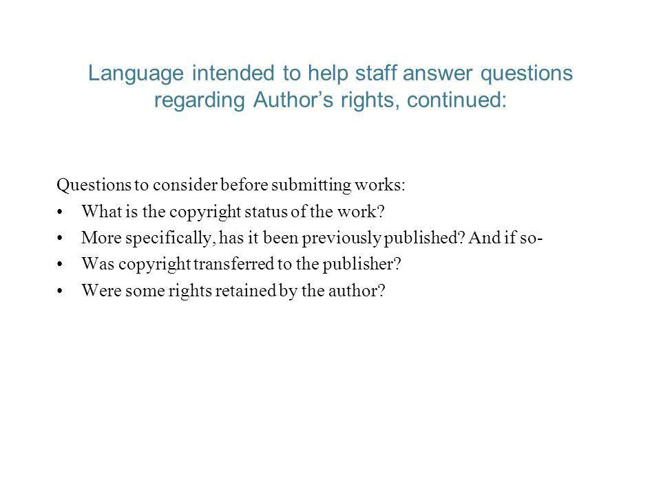 Language intended to help staff answer questions regarding Authors rights, continued: Questions to consider before submitting works: What is the copyright status of the work.