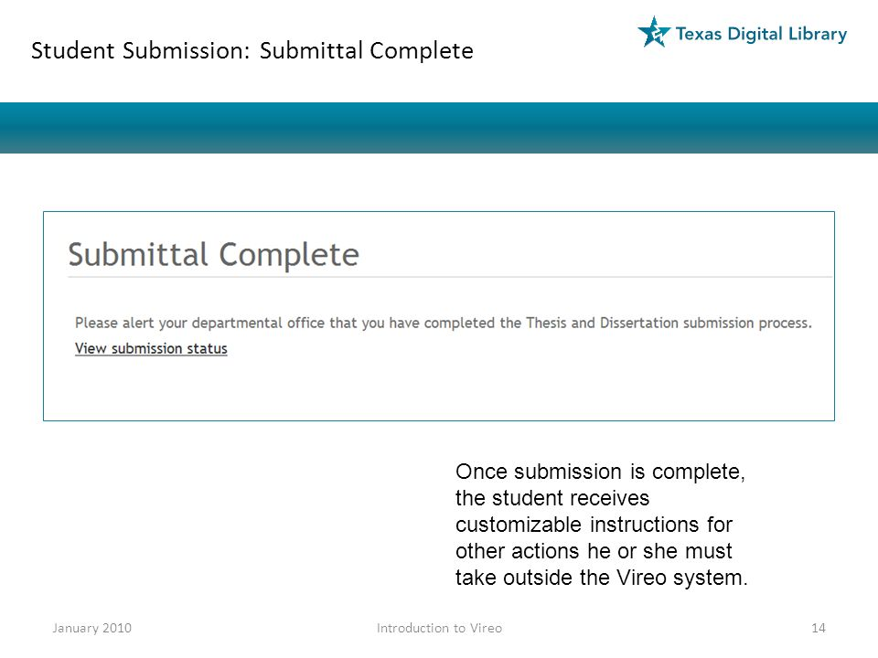 Student Submission: Submittal Complete Once submission is complete, the student receives customizable instructions for other actions he or she must take outside the Vireo system.