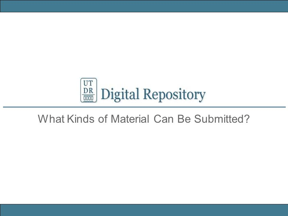 What Kinds of Material Can Be Submitted?