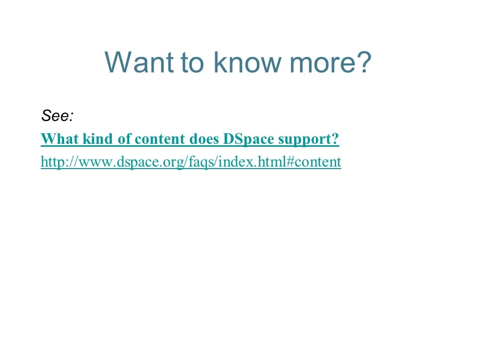 Want to know more.See: What kind of content does DSpace support.