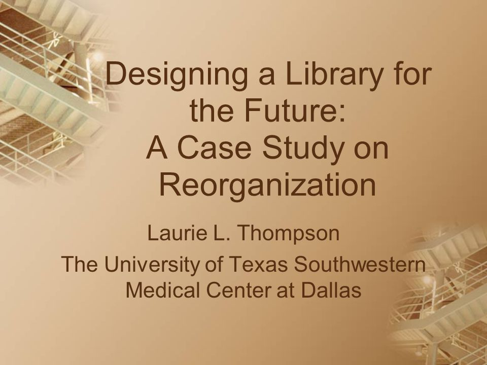 Designing a Library for the Future: A Case Study on Reorganization Laurie L.