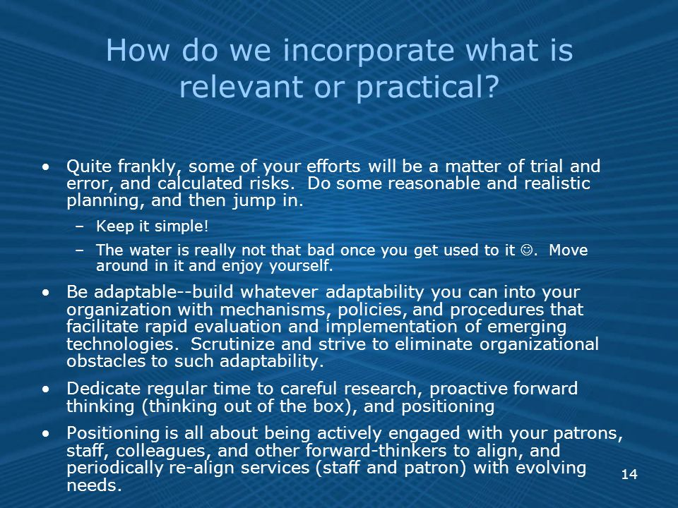 14 How do we incorporate what is relevant or practical.