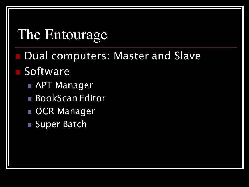 The Entourage Dual computers: Master and Slave Software APT Manager BookScan Editor OCR Manager Super Batch