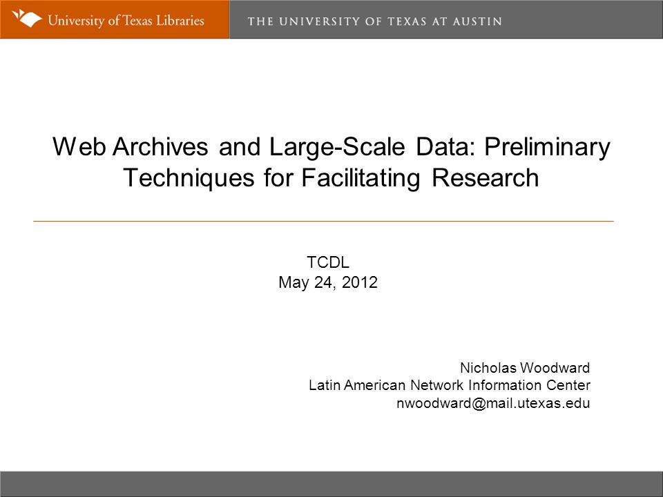 Web Archives and Large-Scale Data: Preliminary Techniques for Facilitating Research Nicholas Woodward Latin American Network Information Center nwoodw