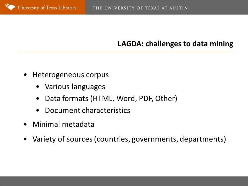 LAGDA: challenges to data mining Heterogeneous corpus Various languages Data formats (HTML, Word, PDF, Other) Document characteristics Minimal metadat