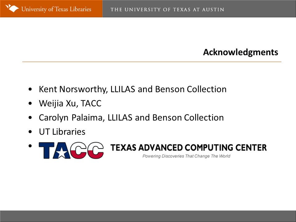 Acknowledgments Kent Norsworthy, LLILAS and Benson Collection Weijia Xu, TACC Carolyn Palaima, LLILAS and Benson Collection UT Libraries