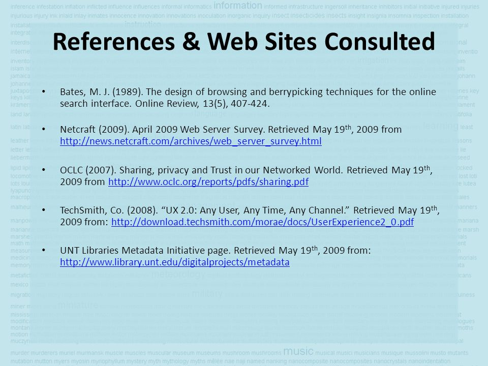 References & Web Sites Consulted Bates, M. J. (1989). The design of browsing and berrypicking techniques for the online search interface. Online Revie