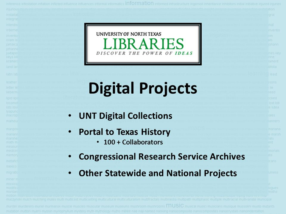 Digital Projects UNT Digital Collections Portal to Texas History 100 + Collaborators Congressional Research Service Archives Other Statewide and National Projects