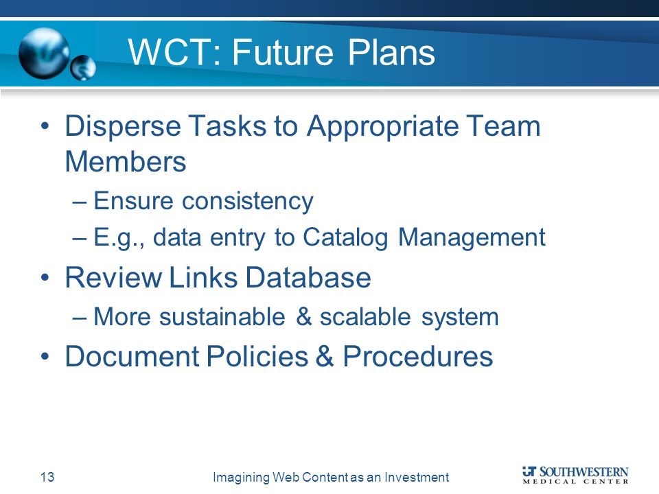 WCT: Future Plans Disperse Tasks to Appropriate Team Members –Ensure consistency –E.g., data entry to Catalog Management Review Links Database –More sustainable & scalable system Document Policies & Procedures Imagining Web Content as an Investment13