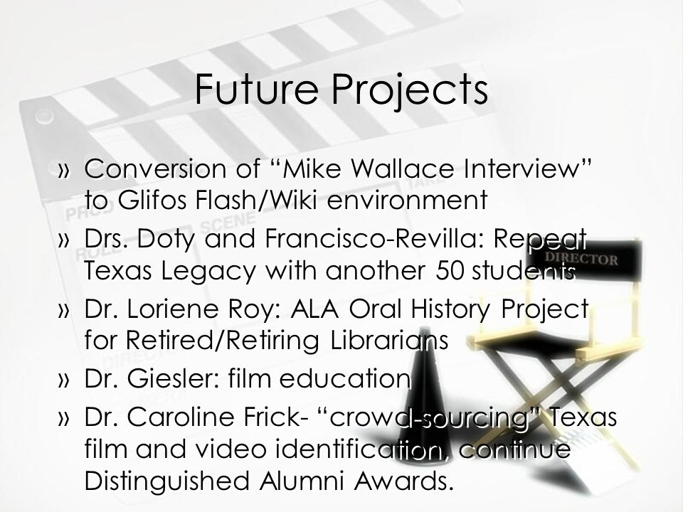 Future Projects »Conversion of Mike Wallace Interview to Glifos Flash/Wiki environment »Drs. Doty and Francisco-Revilla: Repeat Texas Legacy with anot