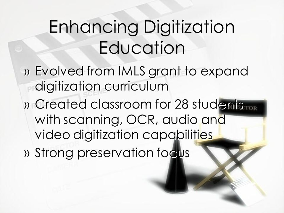 Enhancing Digitization Education »Evolved from IMLS grant to expand digitization curriculum »Created classroom for 28 students with scanning, OCR, aud