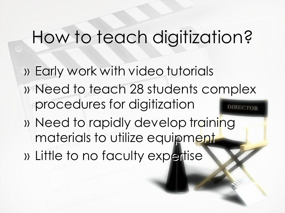 How to teach digitization? »Early work with video tutorials »Need to teach 28 students complex procedures for digitization »Need to rapidly develop tr
