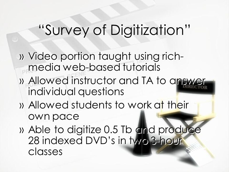 Survey of Digitization »Video portion taught using rich- media web-based tutorials »Allowed instructor and TA to answer individual questions »Allowed