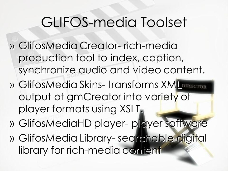 GLIFOS-media Toolset »GlifosMedia Creator- rich-media production tool to index, caption, synchronize audio and video content. »GlifosMedia Skins- tran