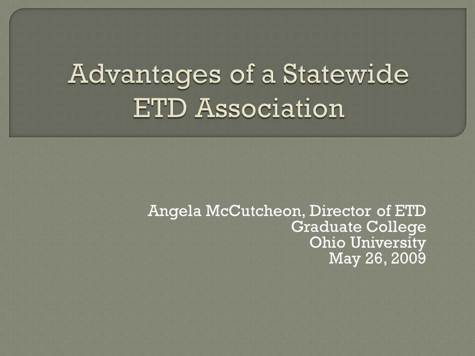 Angela McCutcheon, Director of ETD Graduate College Ohio University May 26, 2009