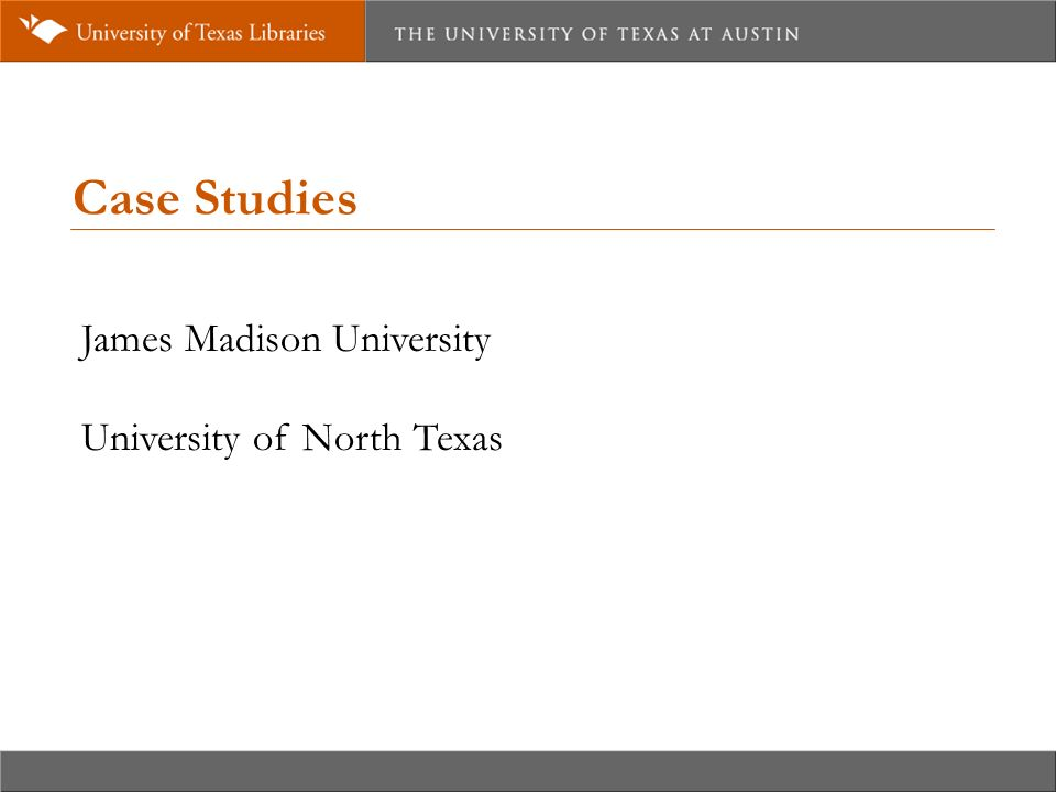 Case Studies James Madison University University of North Texas