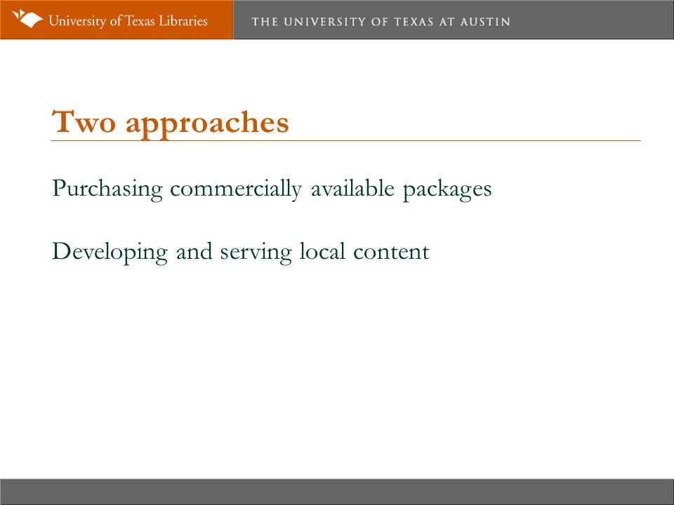 Two approaches Purchasing commercially available packages Developing and serving local content