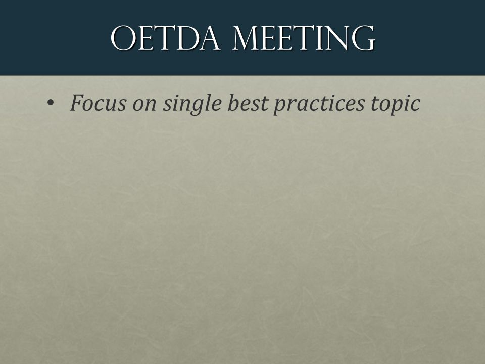 OETDA Meeting Focus on single best practices topic