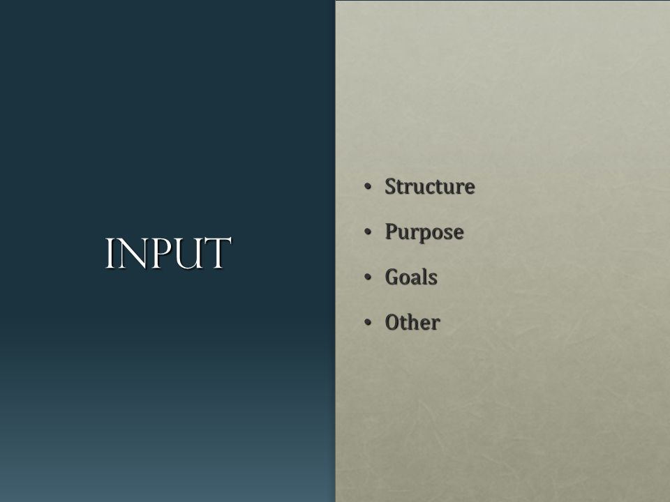 input Structure Structure Purpose Purpose Goals Goals Other Other