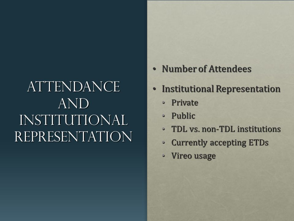Attendance and institutional representation Number of Attendees Number of Attendees Institutional Representation Institutional Representation Private Private Public Public TDL vs.