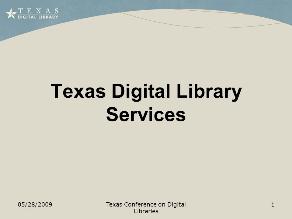 Texas Digital Library Services 05/28/20091Texas Conference on Digital Libraries