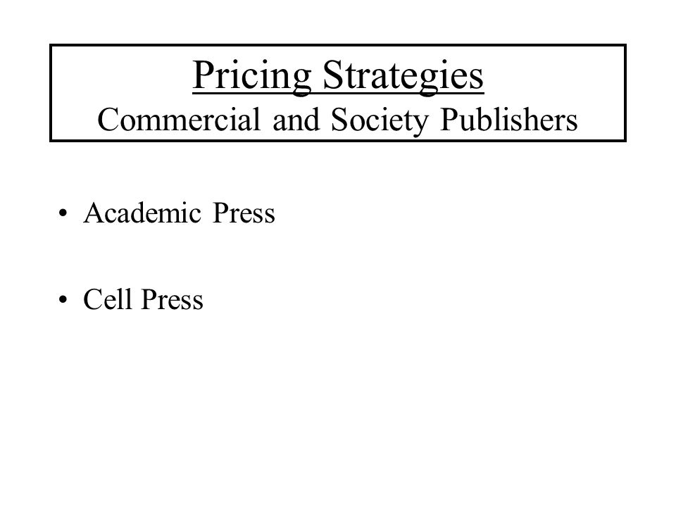Pricing Strategies Commercial and Society Publishers Academic Press Cell Press