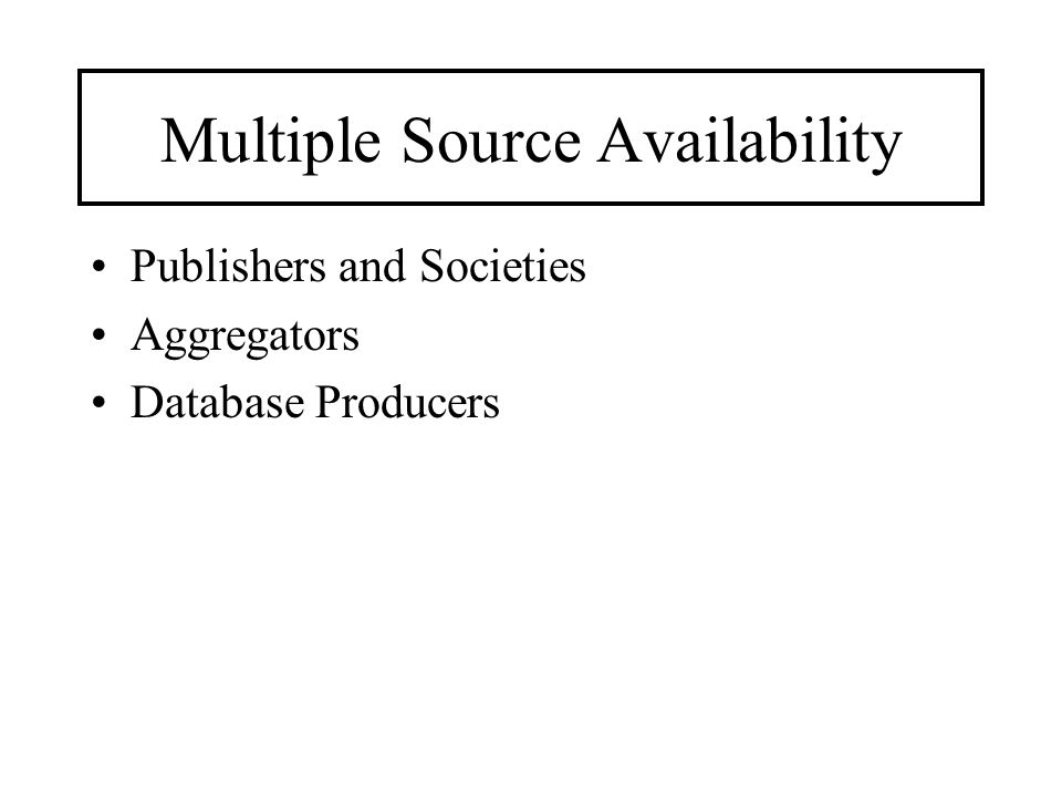 Multiple Source Availability Publishers and Societies Aggregators Database Producers