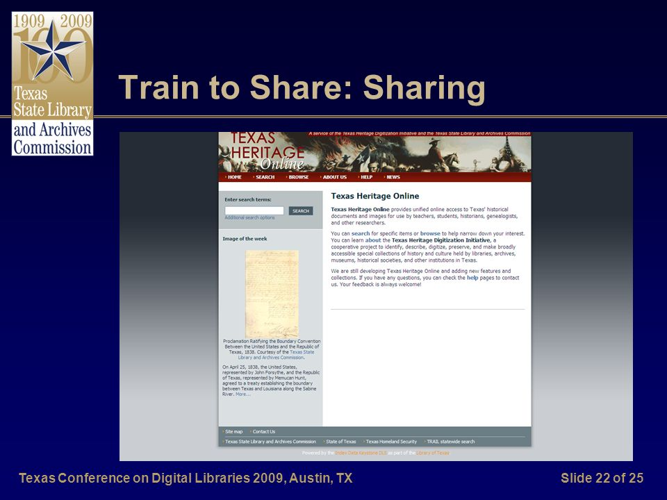 Texas Conference on Digital Libraries 2009, Austin, TXSlide 23 of 25 Contact Us Texas Heritage Online http://www.texasheritageonline.org Danielle Cunniff Plumer THDI Coordinator Texas State Library & Archives dplumer@tsl.state.tx.us Karen L.