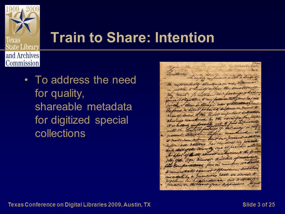 Texas Conference on Digital Libraries 2009, Austin, TXSlide 3 of 25 Train to Share: Intention To address the need for quality, shareable metadata for