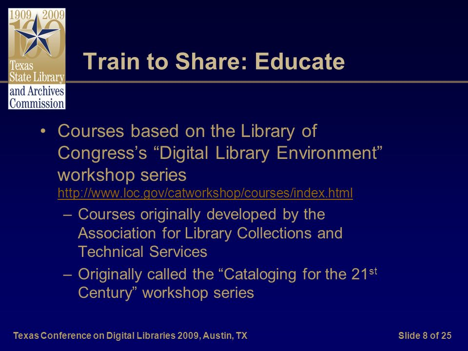 Texas Conference on Digital Libraries 2009, Austin, TXSlide 8 of 25 Train to Share: Educate Courses based on the Library of Congresss Digital Library