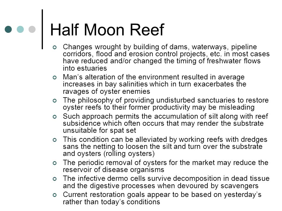 Half Moon Reef Changes wrought by building of dams, waterways, pipeline corridors, flood and erosion control projects, etc. in most cases have reduced