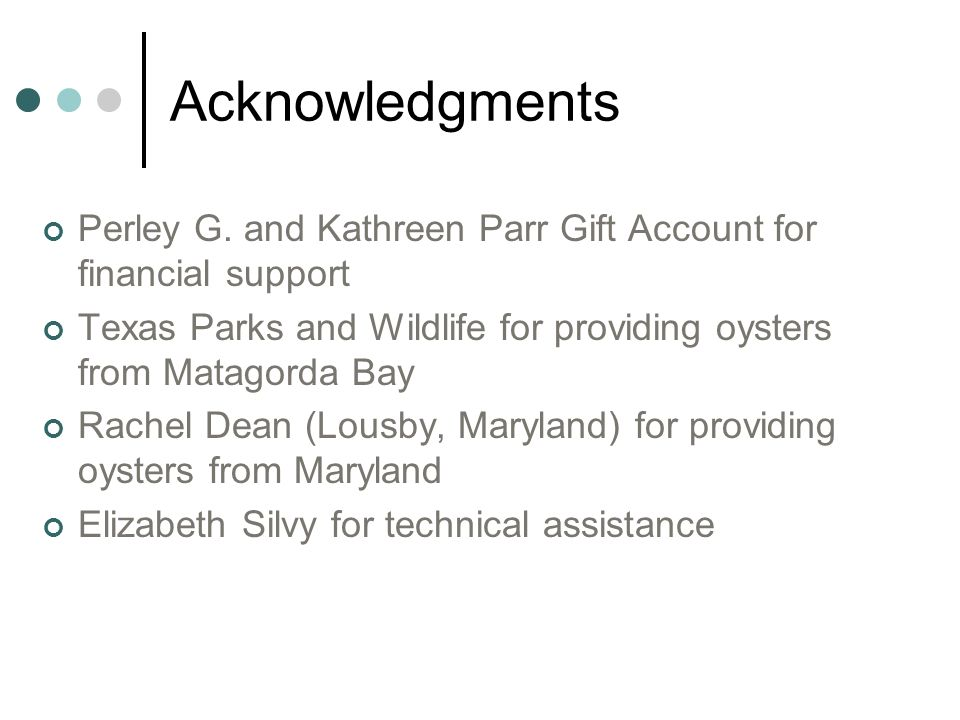 Acknowledgments Perley G. and Kathreen Parr Gift Account for financial support Texas Parks and Wildlife for providing oysters from Matagorda Bay Rache