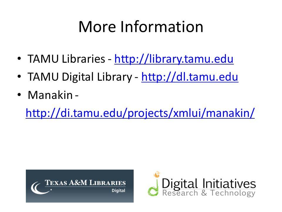 More Information TAMU Libraries - http://library.tamu.eduhttp://library.tamu.edu TAMU Digital Library - http://dl.tamu.eduhttp://dl.tamu.edu Manakin - http://di.tamu.edu/projects/xmlui/manakin/