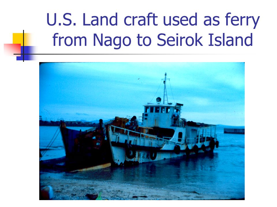 U.S. Land craft used as ferry from Nago to Seirok Island