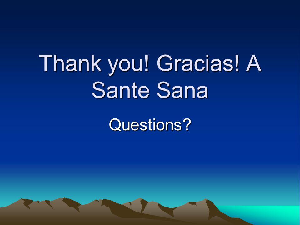 Thank you! Gracias! A Sante Sana Questions