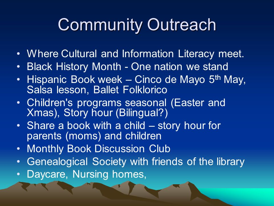 Community Outreach Where Cultural and Information Literacy meet. Black History Month - One nation we stand Hispanic Book week – Cinco de Mayo 5 th May