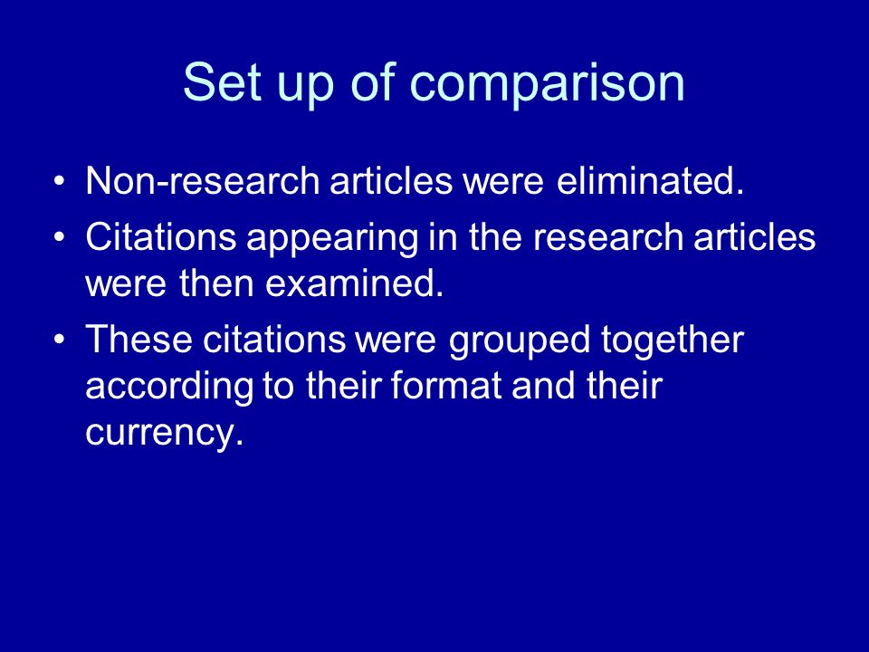 Set up of comparison Non-research articles were eliminated. Citations appearing in the research articles were then examined. These citations were grou
